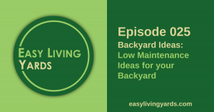 ELY 025 - Backyard Landscaping Ideas - Easy Living Yards Podcast