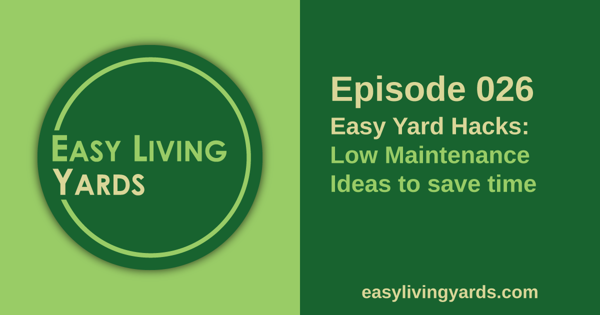 ELY 026 Low Maintenance Landscaping Ideas - Easy Living Yards Podcast