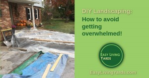 DIY Landscaping - how to avoid overwhelm