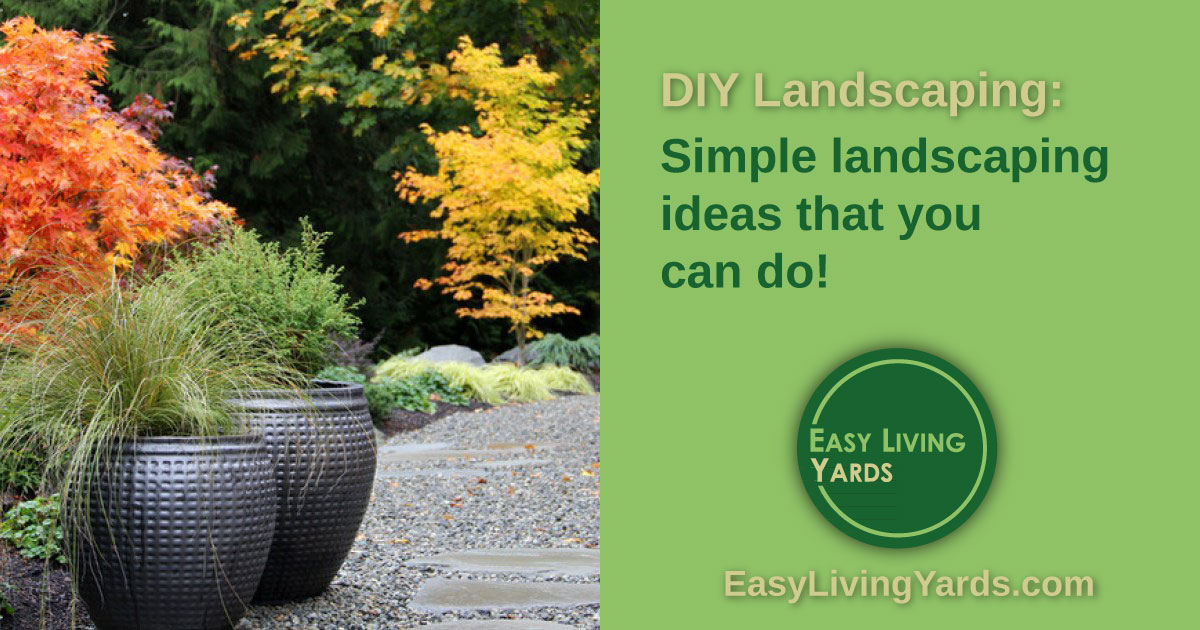 Simple Landscaping Ideas Easy Living Yards