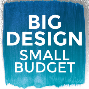 Big Design Small Budget with Betsy Helmuth